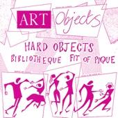 Art Objects - Hard Objects