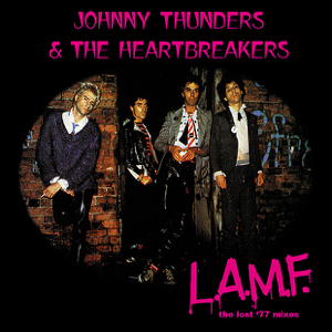 Johnny Thunders & The Heartbreakers - L.A.M.F.: The Lost '77 Mixes (Remastered)