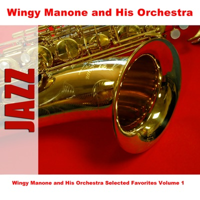 Wingy Manone and His Orchestra Selected Favorites, Vol. 1 - Wingy Manone & His Orchestra