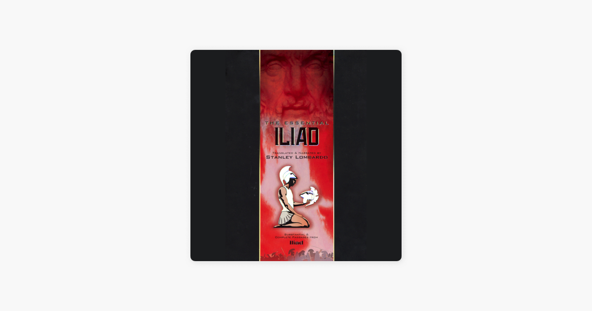 The Essential Iliad - Homer, Stanley Lombardo - translator