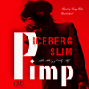 Iceberg Slim - Pimp: The Story of My Life (Unabridged)  artwork