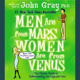Men Are from Mars, Women Are from Venus: The Classic Guide to Understanding the Opposite Sex audiobook