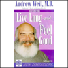 Andrew Weil, Michael Toms - Live Long and Feel Good (Unabridged) artwork