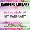 Karaoke Library - In the Style of My Fair Lady (Karaoke & Professional Performance Tracks) artwork
