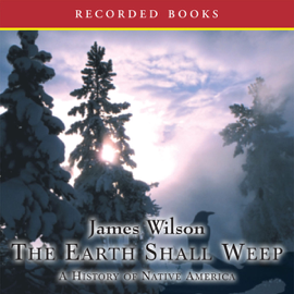 The Earth Shall Weep: A History of Native America (Unabridged) audiobook