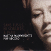 Sans Fusils, Ni Souliers, à Paris - Martha Wainwright's Piaf Record - Martha Wainwright