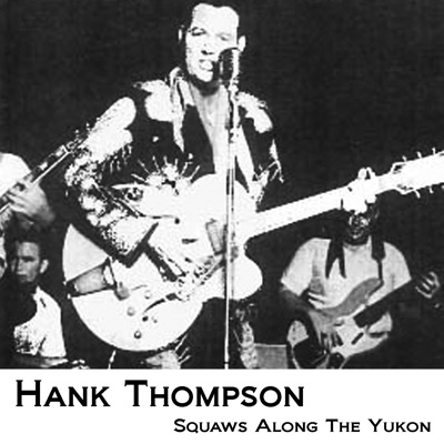 Squaws Along The Yukon - Hank Thompson