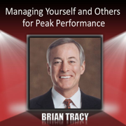 Managing Yourself and Others for Peak Performance - Brian Tracy