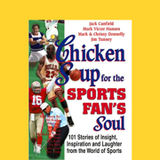 Chicken Soup for the Sports Fan's Soul: Stories of Insight, Inspiration, and Laughter