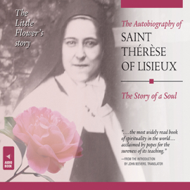 The Autobiography of Saint Therese of Lisieux: The Story of a Soul (Unabridged) audiobook