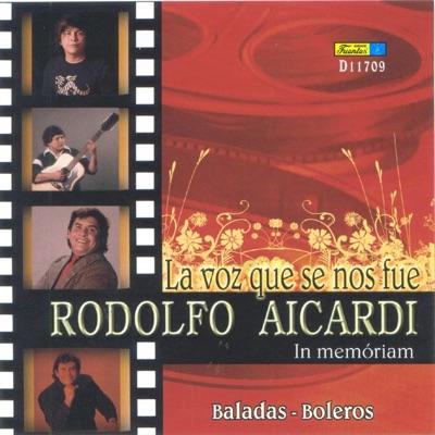 La Voz Que Se Nos Fue, Vol. 1 (Baladas - Boleros) - Rodolfo Aicardi