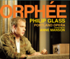 Philip Glass: Orphée (The Complete Opera Recording) - Portland Opera, Anne Manson, Philip Cutlip, Lisa Saffer, Ryan MacPherson & Georgia Jarman