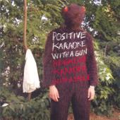 Positive Karaoke With a Gun - Negative Karaoke With a Smile