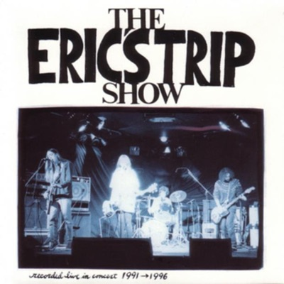 The Eric's Trip Show - Recorded Live In Concert 1991-1996 - Erics Trip