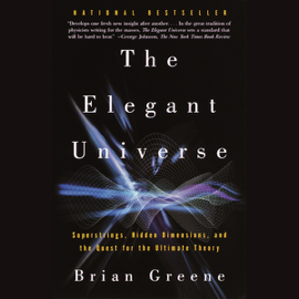 The Elegant Universe: Superstrings, Hidden Dimensions, and the Quest for the Ultimate Theory (Unabridged) audiobook
