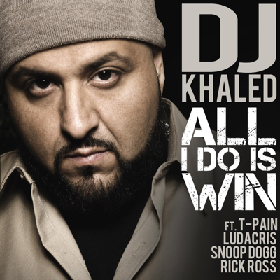All I Do Is Win (feat. T-Pain, Ludacris, Snoop Dogg & Rick Ross) - DJ Khaled song