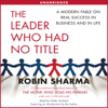 Robin Sharma - The Leader Who Had No Title: A Modern Fable on Real Success in Business and in Life (Unabridged) artwork