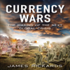James Rickards - Currency Wars: The Making of the Next Global Crises (Unabridged) artwork