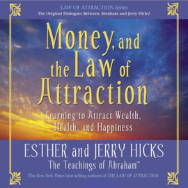 Money, And the Law of Attraction: Learning to Attract Wealth, Health, And Happiness audiobook