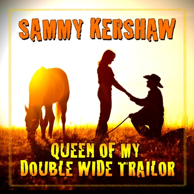 Queen Of My Double Wide Trailer - Single - Sammy Kershaw