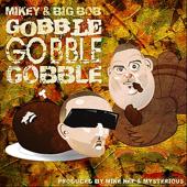 Gobble Gobble - Mikey & Big Bob