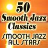50 Smooth Jazz Classics - Smooth Jazz All Stars