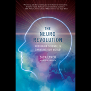 The Neuro Revolution: How Brain Science Is Changing Our World (Unabridged)