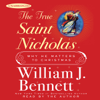William J. Bennett - The True Saint Nicholas: Why He Matters to Christmas (Unabridged)  artwork