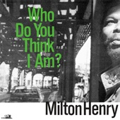 Milton Henry - What Am I to Do