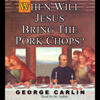 George Carlin - When Will Jesus Bring the Pork Chops? (Unabridged) artwork