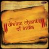 Divine Chants of India - Ashit Desai, Anup Jalota, Devaki Pandit, Hariharan & Shankar Mahadevan