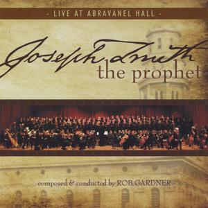 Rob Gardner - Joseph Smith the Prophet: Live At Abravanel