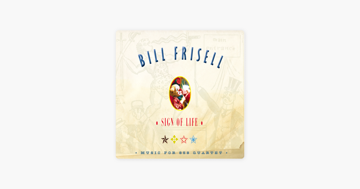 Sign of Life (Bonus Track Version) by Bill Frisell on Apple Music