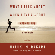 Download What I Talk about When I Talk about Running: A Memoir (Unabridged) Audio Book