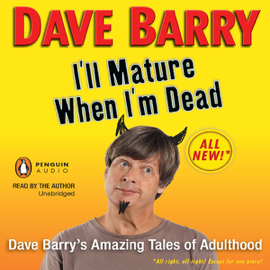 I'll Mature When I'm Dead: Dave Barry's Amazing Tales of Adulthood (Unabridged) audiobook