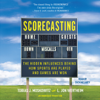 L. Jon Wertheim & Tobias Moskowitz - Scorecasting: The Hidden Influences Behind How Sports Are Played and Games Are Won (Unabridged) artwork