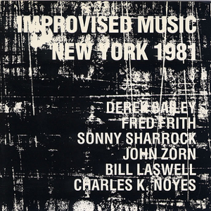 Bill Laswell, Sonny Sharrock, Derek Bailey, Fred Frith & John Zorn - Improvised Music New York 1981