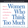 Susan Nolen-Hoeksema - Women Who Think Too Much: How to Break Free of Overthinking and Reclaim Your Life  artwork