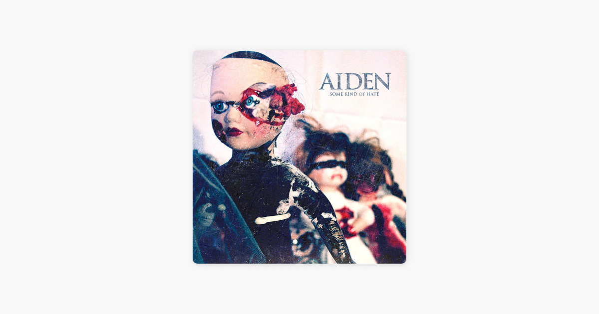 Some Kind of Hate by Aiden on Apple Music