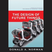 Download The Design of Future Things (Unabridged) Audio Book