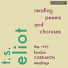 T.S. Eliot Reading Poems and Choruses - The 1955 London Caedmon Readings - T.S. Eliot