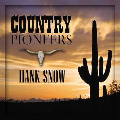 Country Pioneers - Hank Snow - Hank Snow