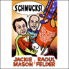 Jackie Mason and Raoul Felder - Schmucks!: Our Favorite Fakes, Frauds, Lowlifes, Liars, The Armed and Dangerous, And Good Guys Gone Bad  artwork
