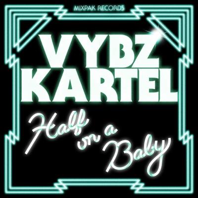 Half On a Baby (Remixes) - EP - Vybz Kartel