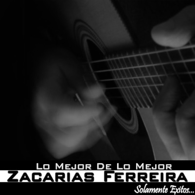 Lo Mejor De Lo Mejor - Zacarias Ferreira