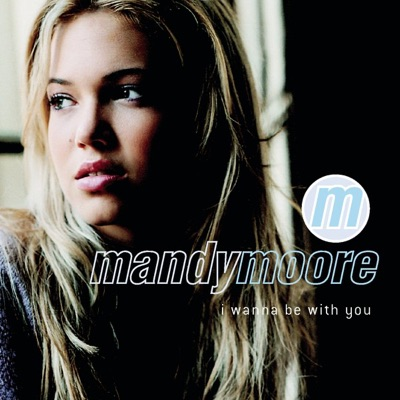 I Wanna Be With You - EP - Mandy Moore