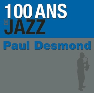 100 Ans de jazz: Paul Desmond