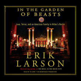 In the Garden of Beasts: Love, Terror, And an American Family in Hitler's Berlin (Unabridged) audiobook