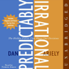 Dan Ariely - Predictably Irrational: The Hidden Forces That Shape Our Decisions (Unabridged) artwork