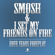 Four Years Foreplay - Smosh & I Set My Friends On Fire